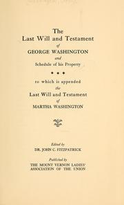 Cover of: The last will and testament of George Washington and schedule of his property to which is appended the last will and testament of Martha Washington
