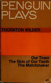 Cover of: Our town ; The skin of our teeth ; The matchmaker