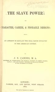 Cover of: The slave power: its character, career, & probable designs: being an attempt to explain the real issues involved in the American contest