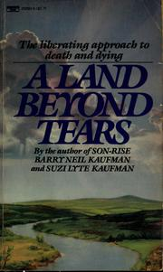 Cover of: A land beyond tears | Barry Neil Kaufman