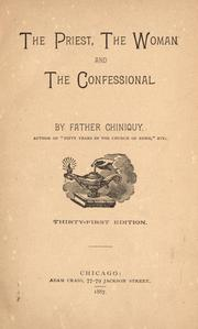 Cover of: The priest, the woman and the confessional | Charles Paschal Telesphore Chiniquy