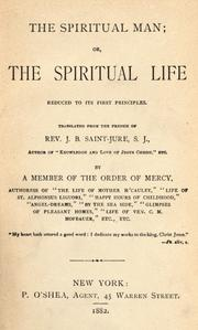 Cover of: The spiritual man, or the spiritual life reduced to its first principles | Jean-Baptiste Saint-Jure