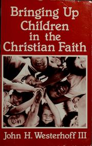 Cover of: Bringing up children in the Christian faith | John H. Westerhoff