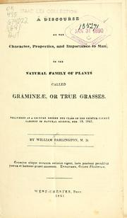Cover of: A discourse on the character, properties, and importance to man, of the natural family of plants called Gramineæ, or true grasses