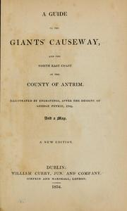 Cover of: A guide to the Giants' Causeway, and the north east coast of the county of Antrim ; illustrated by engravings, after the designs of George Petrie, Esq., and a map