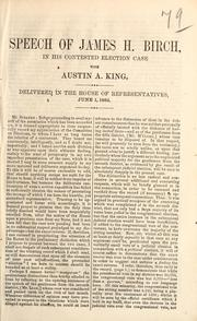 Cover of: Speech of James H. Birch, in his contested election case with Austin A. King