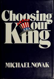 Choosing our king by Novak, Michael., Michael Novak