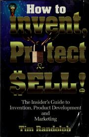 Cover of: How to Invent, Protect & Sell | Tim Randolph