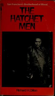 The hatchet men by Richard H. Dillon