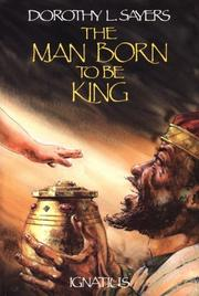 Cover of: The man born to be king: a play-cycle on the life of our Lord and Saviour Jesus Christ