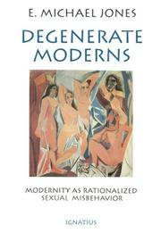 Degenerate Moderns: Modernity as Rationalized Sexual Misbehavior