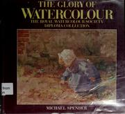 Cover of: The glory of watercolour by Royal Society of Painters in Water-Colours (Great Britain)