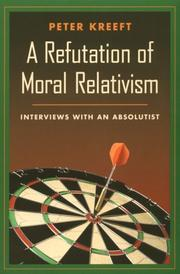 Cover of: A refutation of moral relativism: interviews with an absolutist