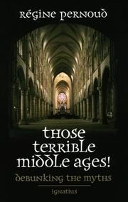 Cover of: Those terrible Middle Ages: debunking the myths