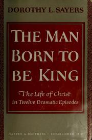 Cover of: The man born to be king | Dorothy L. Sayers