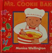 Cover of: Mr. Cookie Baker | Monica Wellington