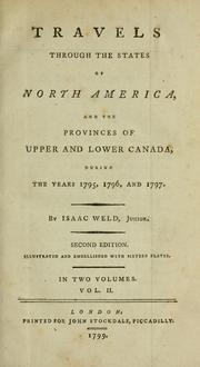 Cover of: Travels through the states of North America, and the provinces of Upper and Lower Canada, during the years 1795, 1796, and 1797 | Isaac Weld