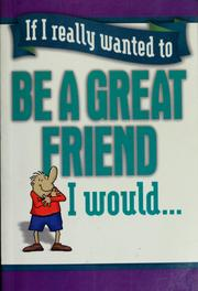 Cover of: If I really wanted to be a great friend, I would-- |