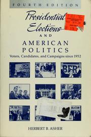 Cover of: Presidential elections and American politics | Herbert B. Asher