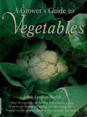 Cover of: A grower's guide to vegetables | John Fenton-Smith