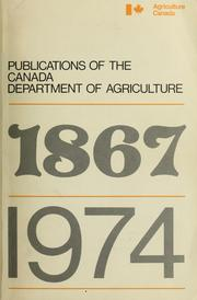 Publications of the Canada Department of Agriculture, 1867-1974 by Canada. Dept. of Agriculture. Library