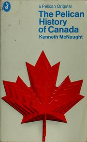 Cover of: The Pelican history of Canada | Kenneth William Kirkpatrick McNaught