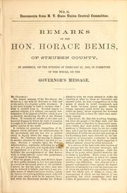 Cover of: Remarks of the Hon. Horace Bemis, of Steuben County, in assembly, on the evening of February 27, 1863, in committee of the whole, on the governor's message