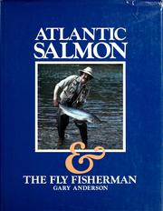 Cover of: Atlantic salmon & the fly fisherman | Gary J. Anderson