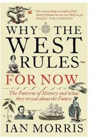 Cover of: Why the West rules-- for now: the cycles of history and what they tell us about the future