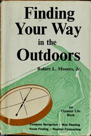 Cover of: Finding your way in the outdoors: compass navigation, map reading, route finding, weather forecasting | Robert L. Mooers