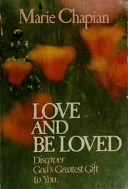 Cover of: Love and be loved | Marie Chapian