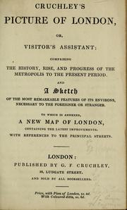 Cover of: Cruchley's picture of London, or, Visitor's assistant; comprising the history, rise, and progress of the metropolis to the present period by G. F. Cruchley