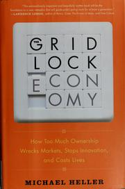 Cover of: The gridlock economy: how too much ownership wrecks markets, stops innovation, and costs lives