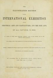 Cover of: The illustrated record of the international exhibition of the industrial arts and manufactures, and the fine arts, of all nations, in 1862 | Shaffner, Tal. P.