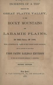 Cover of: Incidents of a trip through the great Platte Valley, to the Rocky Mountains and Laramie Plains, in the fall of 1866: with a synoptical statement of the various Pacific railroads, and an account of the great Union Pacific Railroad excursion to the one hundredth meredian of longitude.