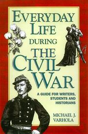 Cover of: Everyday life during the Civil War by Michael J. Varhola