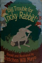 Cover of: Big trouble for tricky rabbit! | Gretchen Mayo