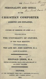 Cover of: The personality and office of the Christian Comforter: asserted and explained, in a course of sermons on John xvi. 7., preached before the University of Oxford, in the year MDCCCXV, at the lecture founded by the late Rev. John Bampton ...