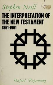 The interpretation of the New Testament, 1861-1961 by Stephen Neill