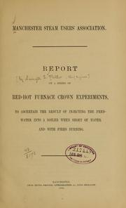 Cover of: Report on a series of red-hot furance crown experiments, to ascertain the result of injecting the feed-water into a boiler when short of water and with fires burning | Manchester steam users