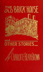 Cover of: The old brick house | Charlotte Beath Brown