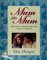 Cover of: Mum to Mum: moving from unspoken questions to quiet confidence