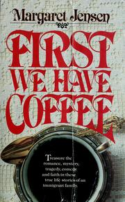 Cover of: First we have coffee by Margaret T. Jensen