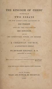 Cover of: The kingdom of Christ delineated, in two essays on Our Lord's own account of His person and of the nature of His kingdom, and on the constitution, powers, and ministry of a Christian church