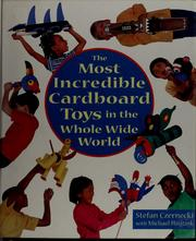 Cover of: The most incredible cardboard toys in the whole wide world