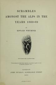 Cover of: Scrambles amongst the Alps in the years 1860-69 | Edward Whymper
