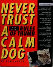 Cover of: Never trust a calm dog, and other rules of thumb | Tom Parker
