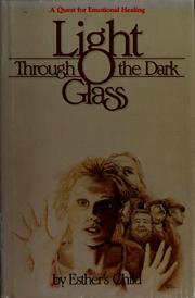 Cover of: Light through the dark glass | Esther's Child., Esther's Child