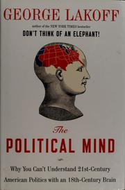 Cover of: The political mind: why you can't understand 21st-century politics with an 18th-century brain