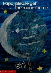 Cover of: Papa, please get the moon for me | Eric Carle
